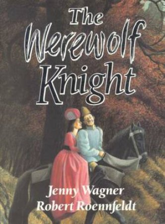The Werewolf Knight by Jenny Wagner