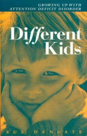 Different Kids: Growing Up With Attention Deficit Disorder (ADD) by Sue Dengate