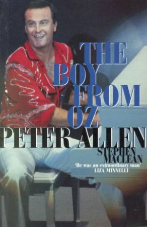 Peter Allen: The Boy From Oz by Stephen MacLean