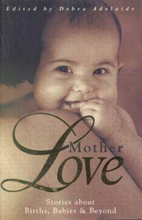 Motherlove by Debra Adelaide