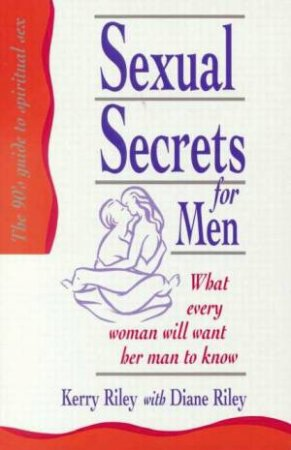 Sexual Secrets For Men by Kerry & Diane Riley