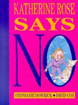 Katherine Rose Says No! by Stephanie Dowrick