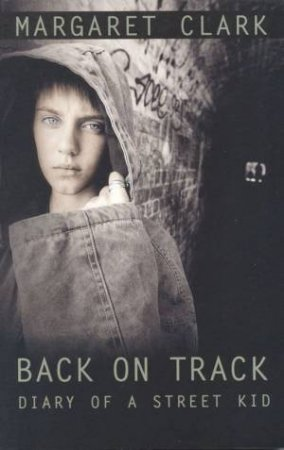 Back On Track: Diary Of A Street Kid by Margaret Clark