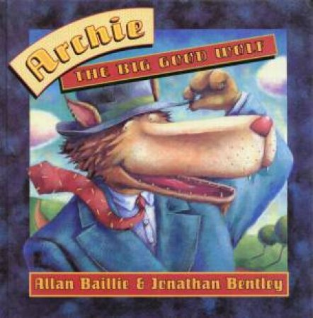 Archie Wolf The Big Good Wolf by Allan Baillie & Johnathan Bentley