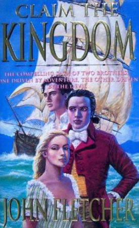 Claim The Kingdom by John Fletcher