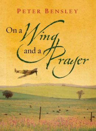 On A Wing And A Prayer by Peter Bensley