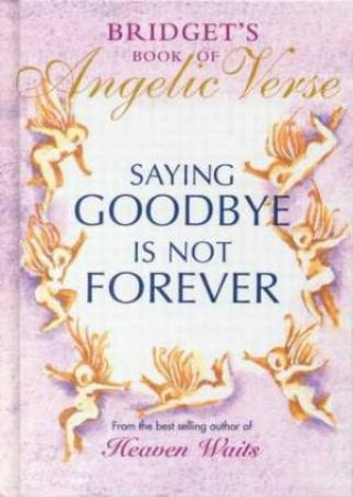 Saying Goodbye Is Not Forever by Bridget Pluis