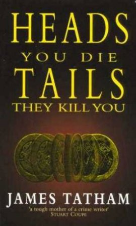 Heads You Die, Tails They Kill You by James Tatham