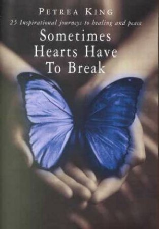 Sometimes Hearts Have To Break by Petrea King