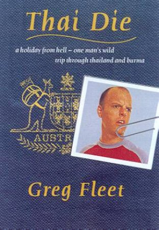Thai Die: A Holiday From Hell by Greg Fleet