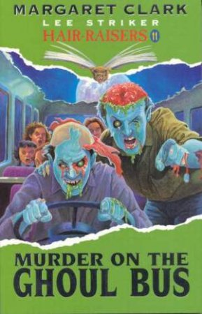 Murder On The Ghoul Bus by Margaret Clark & Lee Striker