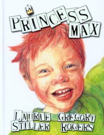 Princess Max by Laurie Stiller & Gregory Rogers