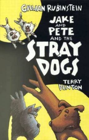 Jake and Pete and the Stray Dogs by Gillian Rubinstein & Terry Denton