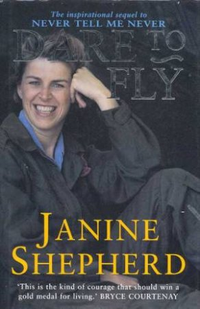 Dare To Fly by Janine Shepherd