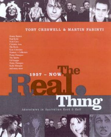 The Real Thing: Australian Rock & Roll 1957 - 1997 by Toby Creswell & Martin Fabinyi