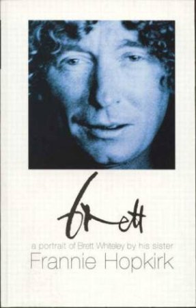 Brett: A Portrait of Brett Whiteley by Frannie Hopkirk