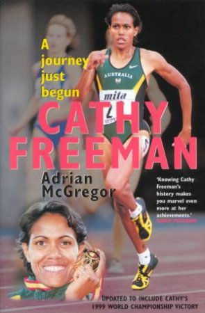 Cathy Freeman: A Journey Just Begun by Cathy Freeman
