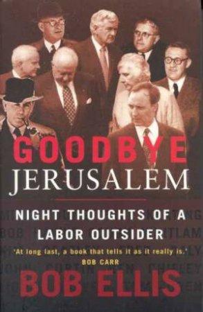Goodbye Jerusalem by Bob Ellis