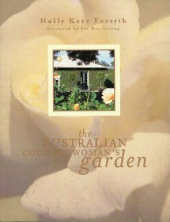 The Australian Country Woman's Garden by Holly Kerr