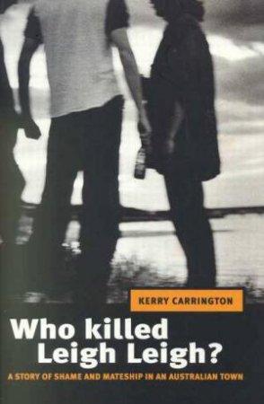 Who Killed Leigh Leigh? by Kerry Carrington