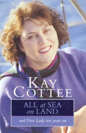 All At Sea On Land by Kay Cottee