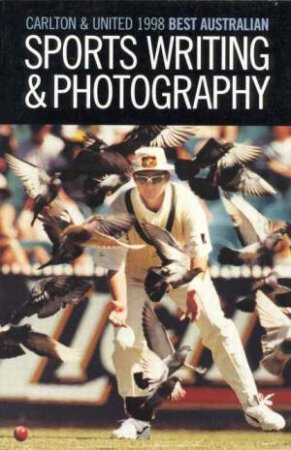 Carlton & United 1998 Best Australian Sports Writing & Photography by Various