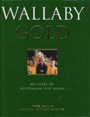 Wallaby Gold: 100 Years of Australian Test Rugby by Peter Jenkins