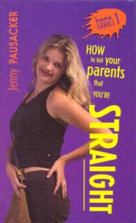 How To Tell Your Parents You're Straight by Jenny Pausacker