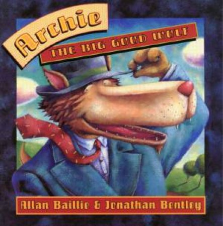 Archie The Big Good Wolf by Allan Baillie & Johnathan Bentley