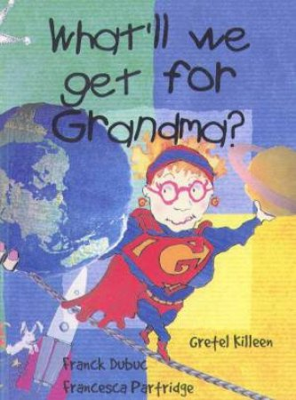 What'll We Get For Grandma by Gretel Killeen