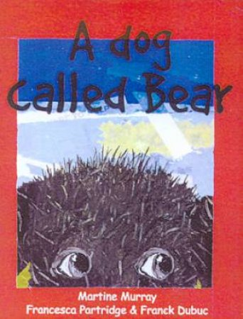 A Dog Called Bear by Martine Murray