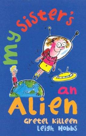 My Sister's An Alien by Gretel Killeen