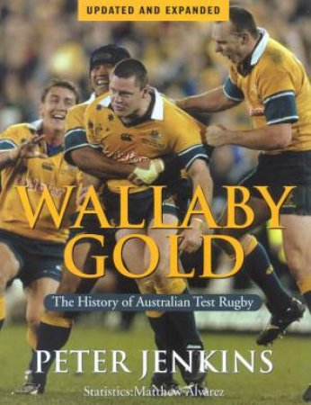 Wallaby Gold: The History Of Australian Test Rugby by Peter Jenkins & Matthew Alvarez