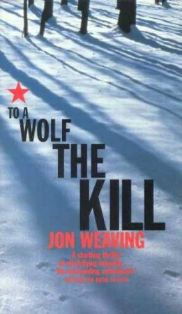 To A Wolf The Kill by John Weaving