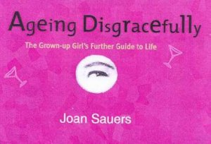 Aging Disgracefully by Joan Sauers