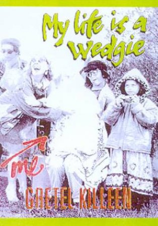 Fleur Trotter: My Life Is A Wedgie by Gretel Killeen