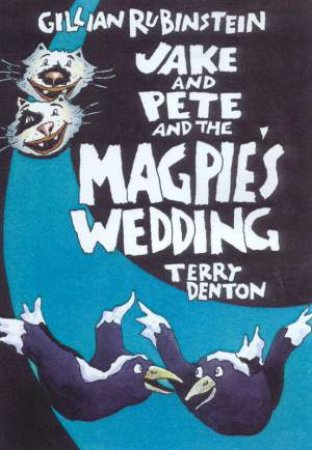 Jake And Pete And The Magpie's Wedding by Gillian Rubinstein & Terry Denton