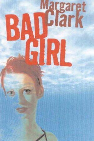 Bad Girl by Margaret Clark