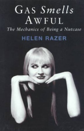Gas Smells Awful: The Mechanics Of Being A Nutcase by Helen Razer