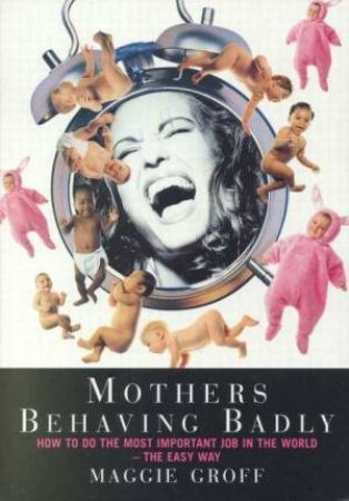Mothers Behaving Badly by Maggie Groff