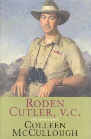 Roden Cutler, VC: The Biography by Colleen McCullough