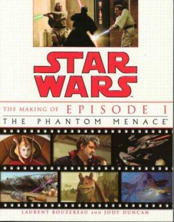 Star Wars: The Making Of Episode I: The Phantom Menace by Laurent Bouzereau