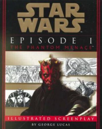 Star Wars: Episode I: The Phantom Menace Illustrated Screenplay by George Lucas
