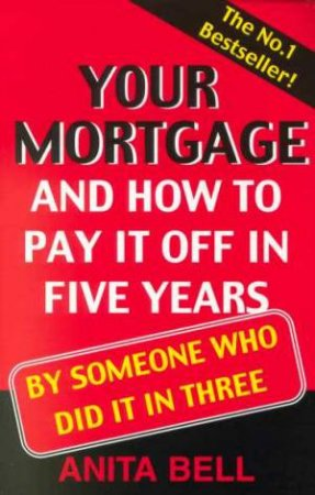 Your Mortgage And How To Pay It Off In Five Years by Anita Bell