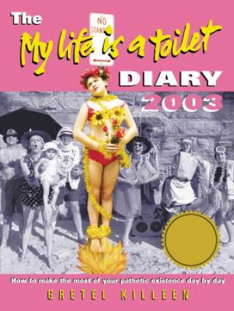 The My Life Is A Toilet Diary 2003 by Gretel Killeen