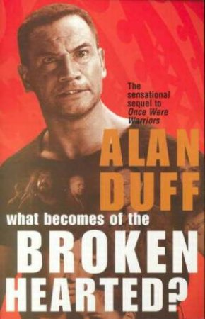 What Becomes Of The Broken Hearted - Film Tie In by Alan Duff