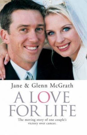 A Love For Life: The Moving Story Of One Couple's Victory Over Cancer by Jane & Glenn McGrath