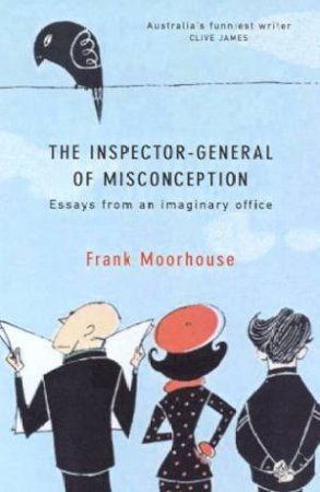 The Inspector-General Of Misconception by Frank Moorhouse