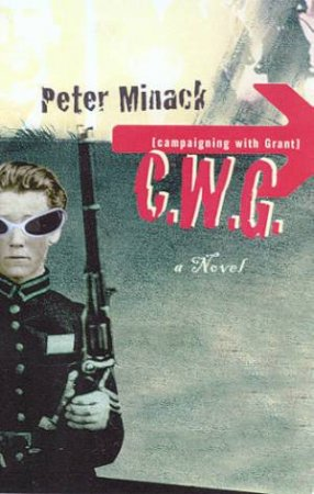 C.W.G. - Campaigning With Grant by Peter Minack