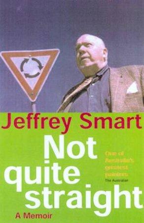 Not Quite Straight: A Memoir by Jeffrey Smart